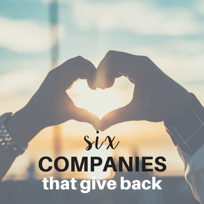 6 Amazing Companies that Give Back