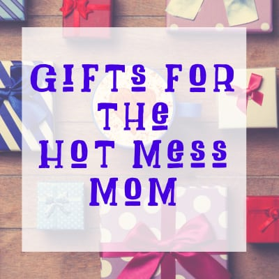 Gifts for the Hot Mess Mom