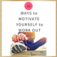 10 Ways to Motivate When You Don't Want to Work Out