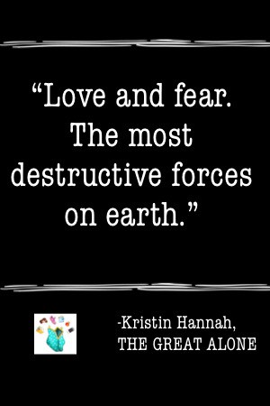 love and fear the most destructive forces on earth book quote the great alone