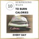 10 Surprising Ways to Burn Calories throughout the Day