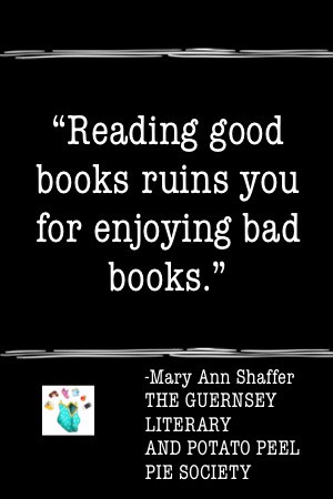 reading good books ruins you for enjoying bad books quote from guernsey literary and potato peel pie society