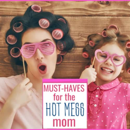 """Must-Have Items  for the """"Hot Mess"""" Mom"""