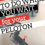Peloton 10 things while waiting