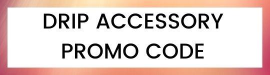 drip accessory promo code